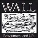 WALL / Resentment and Life